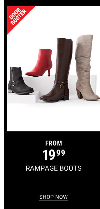 An assortment of women's boots in a variety of colors & styles. DoorBuster. From $19.99 Rampage boots. Shop now.