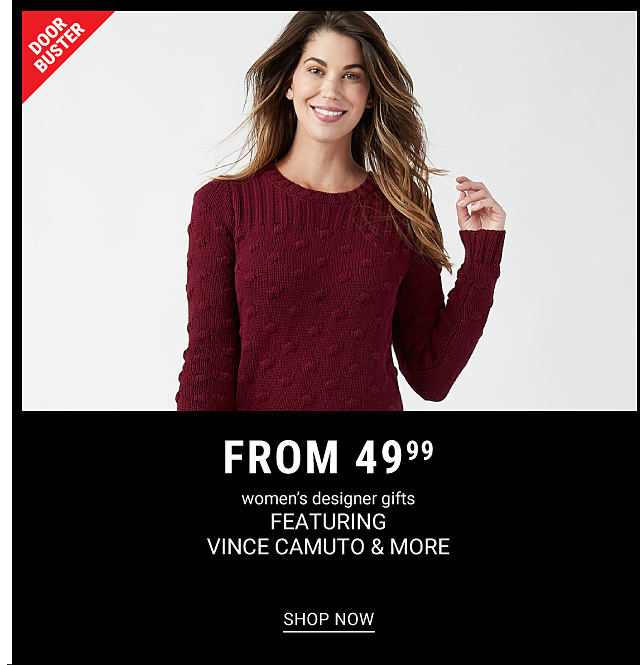 A woman wearing a burgundy sweater. DoorBuster. From $49.99 women's designer gifts featuring Vince Camuto and more. Shop now.