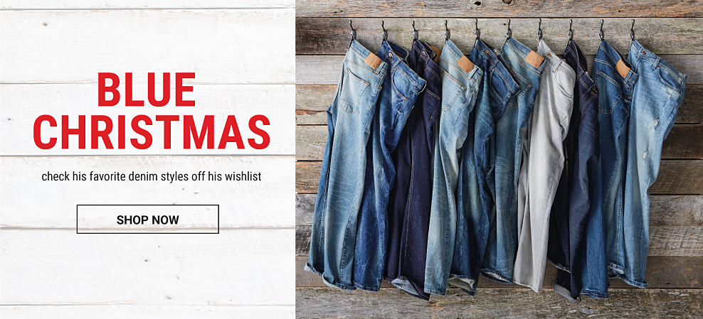 An assortment of men's jeans in a variety of colors & washes. Blue Christmas. Check his favorite denim styles off his wishlist. Shop now.