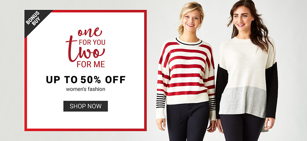 A woman wearing a white, red & black horizontal striped sweater & navy pants standing next to a woman wearing a white, black & gray colorblock long sleeved top & black pants. One for You, Two for Me. Bonus Buy. Up to 50% off women's fashion. Shop now.
