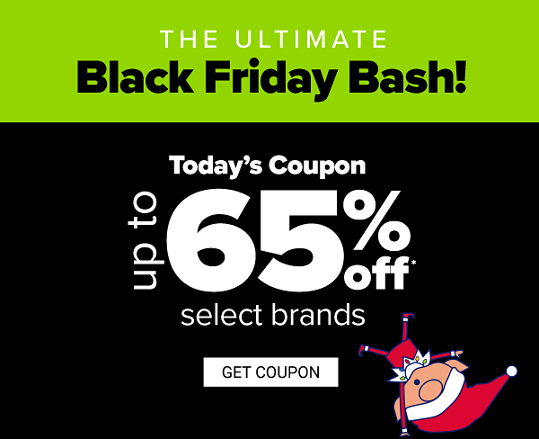 The Ultimate Black Friday Bash! Today's Coupon - Up to 65% off select brands. Get Coupon.