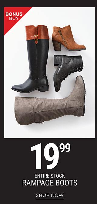 An assortment of leather & suede boots & booties. Bonus Buy. 19.99 Entire Stock Rampage boots. Shop now.