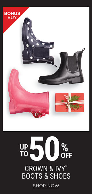 An assortment of boots in a variety of colors & styles. Bonus Buy. Up to 50% off Crown & Ivy boots & shoes. Shop now.