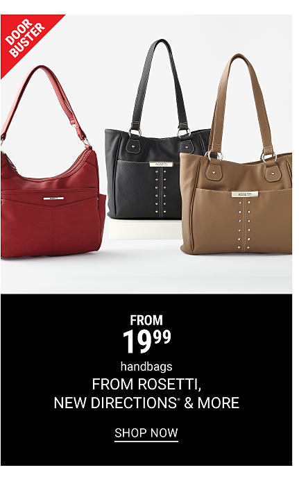 A burgundy leather handbag a black leather handbag and a beige leather handbag. DoorBuster From $19.99 handbags from Rosetti, New Directions and more. Shop now