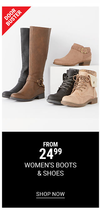 An assortment of women's boots & shoes in a variety of colors & styles. DoorBuster. From $24.99 women's boots & shoes. Shop now.