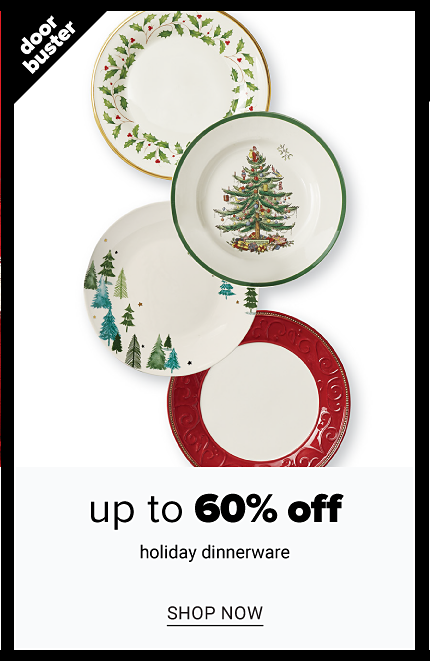 An assortment of holiday themed plates. Doorbuster. Up to 60% off holiday dinnerware. Shop now.