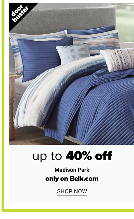 A bed made with a blue quilt, multi colored print comforter & matching pillows. Doorbuster. Up to 40% off Madison Park. Only on Belk dot com. Shop now.