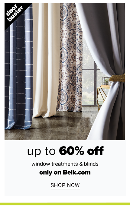 An assortment of curtains in a variety of colors, prints & styles. Doorbuster. Up to 60% off window treatments & blinds. Only on Belk dot com. Shop now.