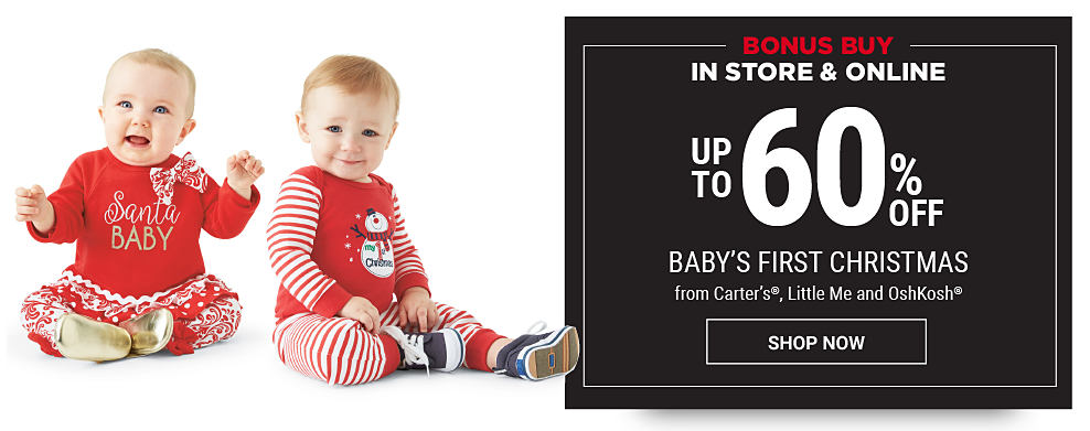 2 babies wearing holiday-themed onesies. Black Friday Leaks. In store & online. Bonus Buy. Up to 60% off baby's first Christmas from Carter's, Little Me & OshKoah. Shop now.