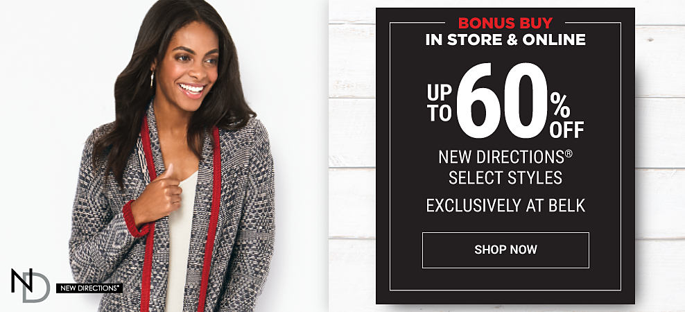 A woman wearing a black, white, red & navy long sweater & a white top. Black Friday Leaks. In store & online. Bonus Buy. Up to 60% off New Directions select styles. Exclusively at Belk. Shop now.