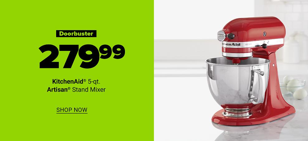 A red KitchenAid 5 qt. Artisan stand mixer. Doorbuster. $279.99 KitchenAid 5 qt. Aristan stand mixer. Shop now.