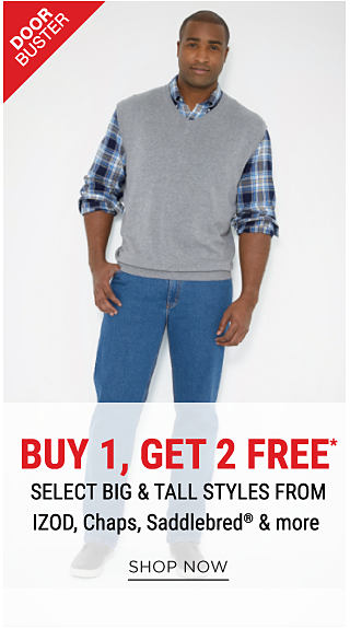 A man wearing a blue, black & white plaid button-front shirt, a gray sweater vest & blue jeans. DoorBuster. Buy 1, Get 2 Free select big & tall styles from Izod, Chaps, Saddlebred & more. Free items must be of equal or lesser value. Shop now.