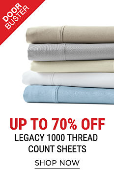 A stack of folded bed sheets in a variety of colors. DoorBuster. Up o 70% off Legacy 1000-thread count sheets. Shop now.