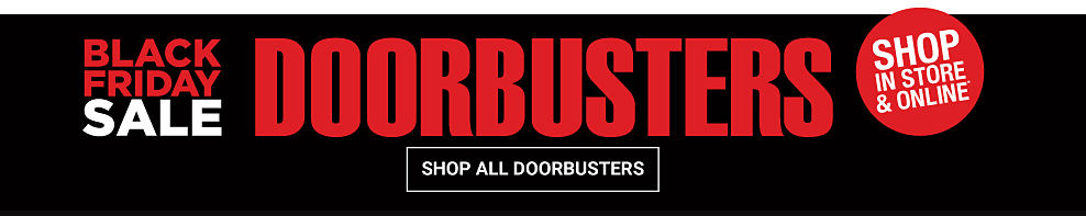 Black Friday Sale DoorBusters. Shop early online. Shop all DoorBusters.