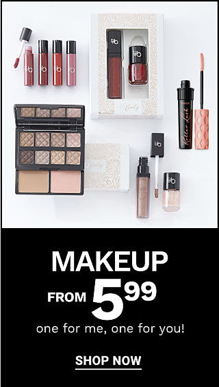 A variety of beauty products. Makeup from 5.99. One for me, one for you! Shop now.