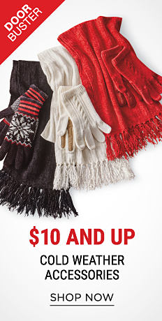 An assortment of knit gloves & scarves in a variety of colors & styles. DoorBuster. $10 & up cold weather accessories. Shop now.