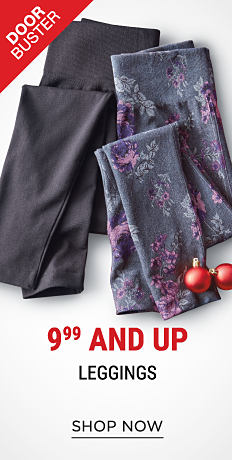 An assortment of leggings in a variety of colors & styles. DoorBuster. 9.99 & up leggings. Shop now.