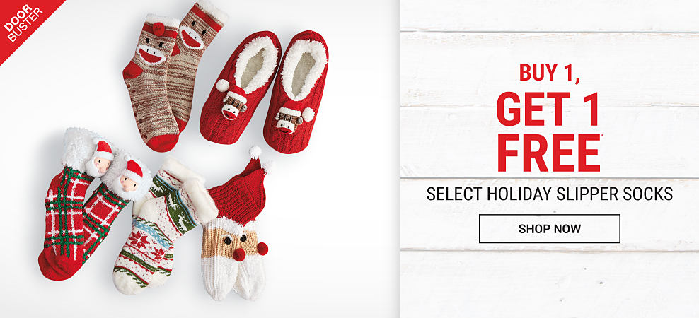 An assortment of holiday-themed slippers socks. DoorBuster. Buy 1, Get 1 Free holiday slipper socks. Free item must be of equal or lesser value. Shop now.