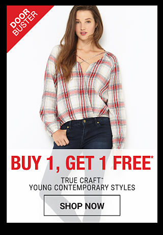 A young woman wearing a white, red & black plaid blouse & blue jeans. DoorBuster. Buy 1, Get 1 Free True Craft young contemporary styles. Free item must be of equal or lesser value. Shop now.