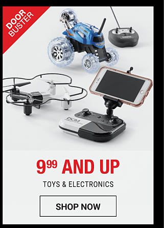 A remote control drone & a remote control toy car. DoorBuster. 9.99 & up toys & electronics. Shop now.