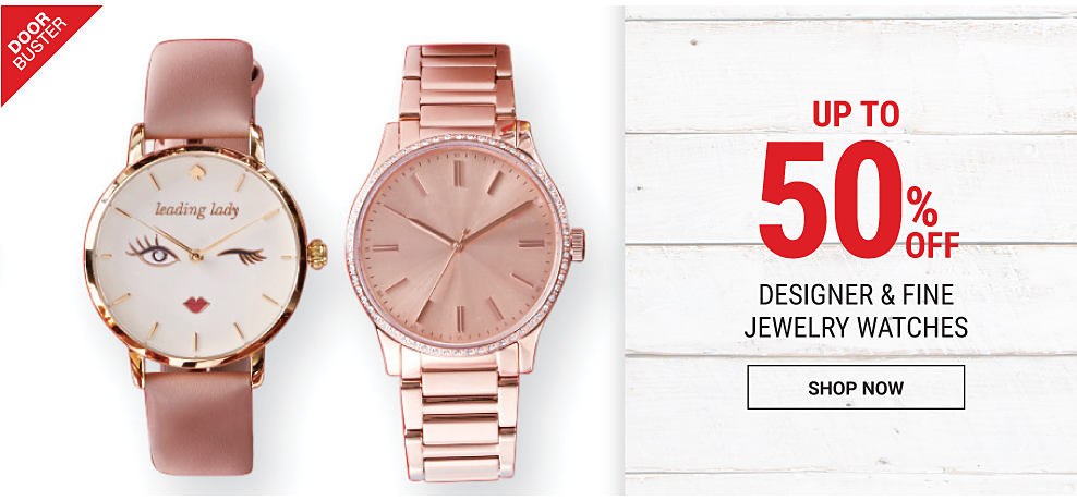 An assortment of designer & fine jewelry watches. Doorbuster. Up to 50% off designer & fine jewelry watches. Shop now.