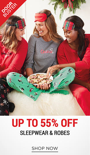 3 women wearing various styles of sleepweawr & robes. DoorBuster. Up to 55% off sleepwear & robes. Shop now.