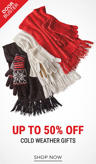 An assortment of knit gloves & scarves in a variety of colors & styles. DoorBuster. Up to 50% off cold weather gifts. Shop now.