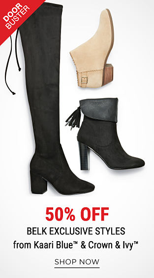 An assortment of women's suede boots & booties. Doorbuster. 50% off Belk exclusive styles from Kaari Blue & Crown & Ivy. Shop now.