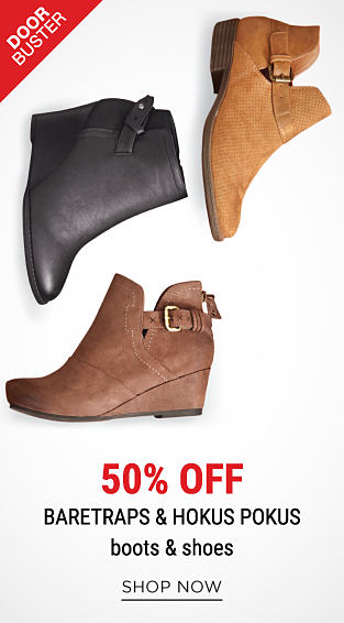 An assortment of leather & suede boots & booties in a variety of colors & styles. DoorBuster. 50% off BareTraps & Hokus Pokus boots & shoes. Shop now.