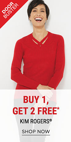 A woman wearing a red sweater. DoorBusters. Buy 1, Get 2 Free Kim Rogers. Free items must be of equal or lesser value. Shop now.