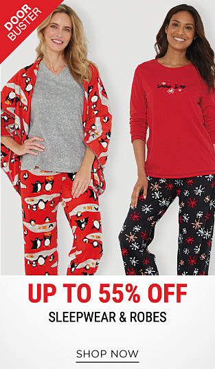 2 women wearing holiday-themed pajamas. DoorBuster. Up to 55% off sleepwear & robes. Shop now.