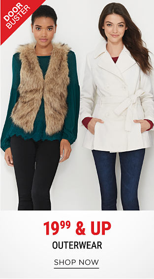 A young woman wearing a teal sweater, a brown faux fur vest & black pants standing next to a young woman wearing a white peacoat, red top & blue jeans. DoorBuster. 19.99 & up outerwear. Shop now.