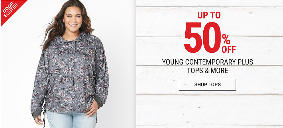A young woman wearing a gray & black hoodie & distressed blue jeans. DoorBuster. Up to 50% off young contemporary plus tops & more. Shop tops.