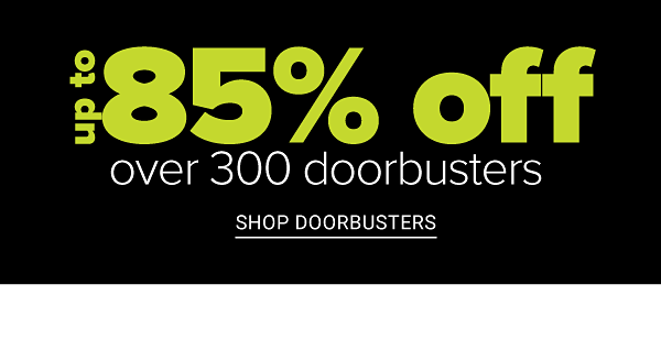 Cyber Sale! Up to 85% off Over 300 Doorbusters - Free Shipping On All Orders - Shop Doorbusters