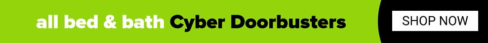 All bed & bath Cyber Doorbusters. Shop now.
