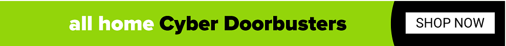All home Cyber Doorbusters. Shop now.