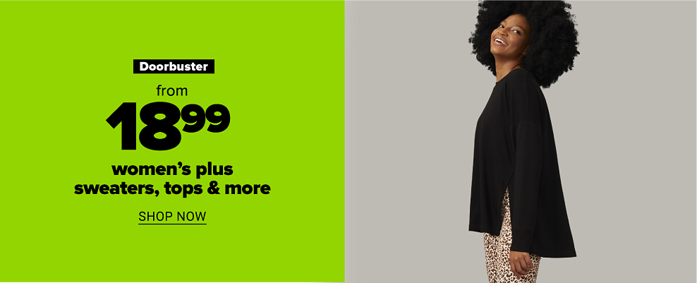 A woman in a black tunic and leopard print pants. Doorbuster. From $18.99 women's plus sweaters, tops and more. Shop now.