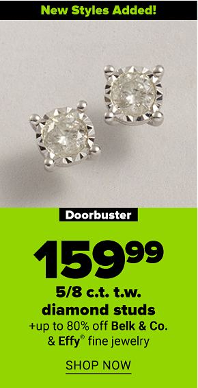 A pair of round-cut diamond studs. New styles added! Doorbuster. 159.99 five-eighths carat weight diamond studs plus, up to 80% off Belk & Co. and Effy fine jewelry. Shop now.