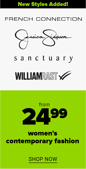 French Connection, Jessica Simpson, Sanctuary and William Rast. New styles added! From $24.99 women's contemporary fashion. Shop now.