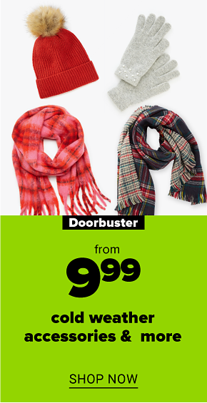 A red winter hat, a pair of grey winter gloves and two plaid scarves. Doorbuster from $9.99 cold weather accessories and more. Shop now.