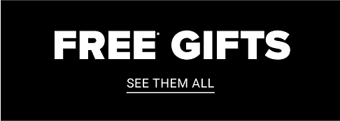 Free Gifts. See them all.