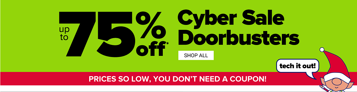 Up to 75% off cyber sale doorbusters. Shop all doorbusters. Prices so low, you don't need a coupon!