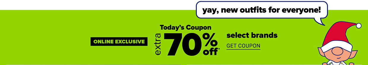 A cartoon elf with a red hat says yay, new outfits for everyone! Online exclusive. Today's coupon, extra 70% off select brands. Get coupon.