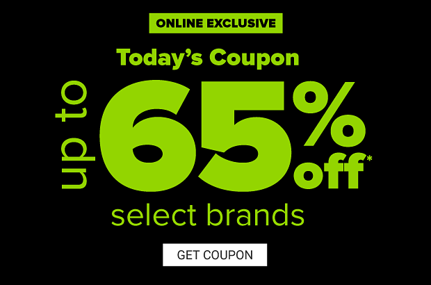 Online exclusive. Today's coupon. Up to 65% off select brands. Get coupon.