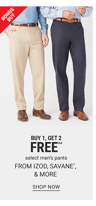 Two men in dress pants and dress shoes. Bonus buy. Buy 1, get 2 free select men's pants from Izod, Savane, and more. Shop now.