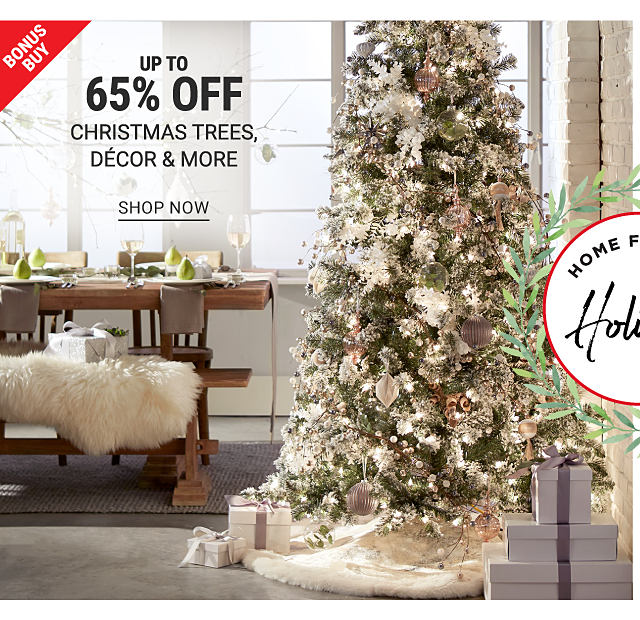 Home for the Holidays. A Christmas tree and a table set with decor. Bonus buy. Up to 65% off Christmas Trees, decor and more. Shop now.