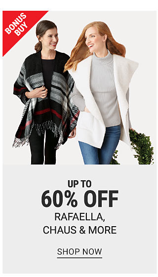A woman wearing a black outfit with a red, white, gray and black striped poncho. A woman in a gray sweater with a white vest and jeans. Bonus buy. Up to 60% off Rafaella, Chaus and more. Shop now.