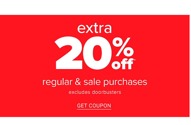 Extra 20% regular & sale purchases. Excludes Doorbusters. Get coupon.