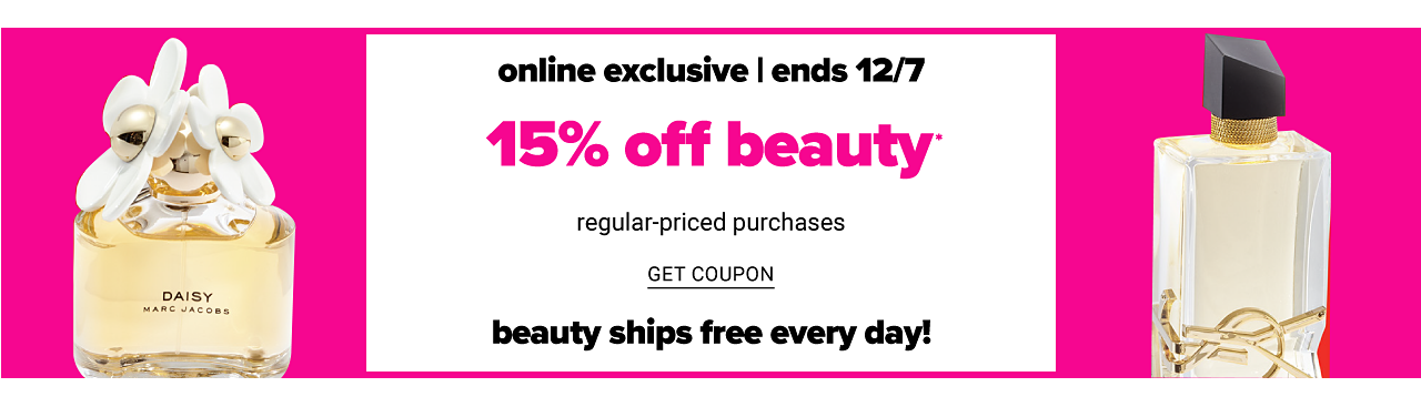 Two different bottles of women's fragrance. Online Exclusive. Ends December 7. 15% off regular priced beauty purchases. Beauty ships free every day. Get coupon.