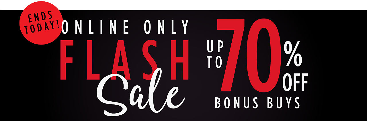 Online only flash sale. Up to 70% off bonus buys. Online Only. Ends Today!